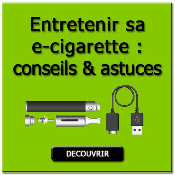 Conseils pour entretenir ma cigarette électronique